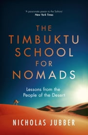 The Timbuktu School for Nomads - Across the Sahara in the Shadow of Jihad ebook by Nicholas Jubber