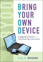 Bring Your Own Device ebook by Kipp D. Rogers