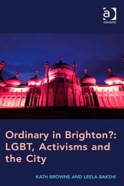 Ordinary in Brighton?: LGBT, Activisms and the City ebook by Ms Leela Bakshi,Professor Kath Browne