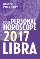 Libra 2017: Your Personal Horoscope ebook by Joseph Polansky