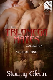 The Tri-Omega Mates Collection, Volume 1 ebook by Stormy Glenn