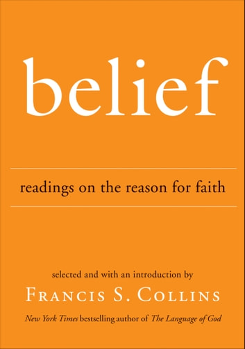 Belief - Readings on the Reason for Faith ebook by Francis S. Collins