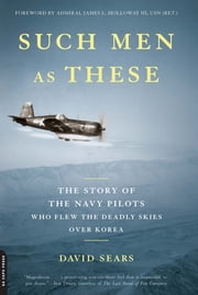 Such Men as These - The Story of the Navy Pilots Who Flew the Deadly Skies over Korea ebook by David Sears