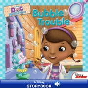 Doc McStuffins: Bubble Trouble - A Disney Read-Along ebook by Disney Book Group, Sheila Sweeny Higginson