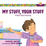 My Stuff, Your Stuff (Growing God's Kids) - A Book about Stealing ebook by Carolyn Larsen,Tim O'Connor