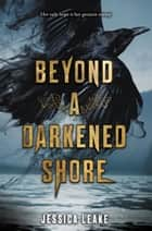 Beyond a Darkened Shore 電子書 by Jessica Leake