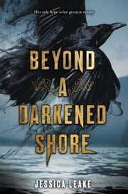 Beyond a Darkened Shore ebook by Jessica Leake