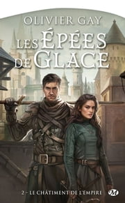 Le Châtiment de l'Empire - Les Épées de glace, T2 ebook by Olivier Gay