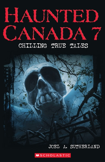 Haunted Canada 7 eBook by Joel A. Sutherland