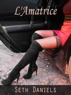 L'Amatrice ebook by Seth Daniels