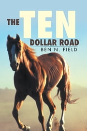 The Ten Dollar Road ebook by Ben N. Field