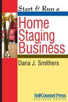 Start & Run a Home Staging Business ebook by Dana J. Smithers