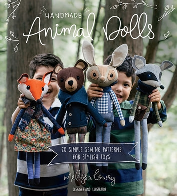 Handmade Animal Dolls - 20 Simple Sewing Patterns for Stylish Toys eBook by Melissa Lowry