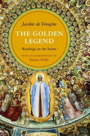 The Golden Legend: Readings on the Saints ebook by de Voragine, Jacobus