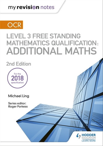 My Revision Notes: OCR Level 3 Free Standing Mathematics Qualification: Additional Maths (2nd edition) ebook by Michael Ling