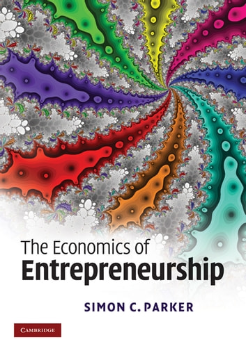 The Economics of Entrepreneurship ebook by Simon C. Parker