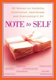 Note to Self - 30 Women on Hardship, Humiliation, Heartbreak, and Overcoming It All ebook by Andrea Buchanan