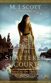 The Shattered Court - A Novel of the Four Arts ebook by M.J. Scott