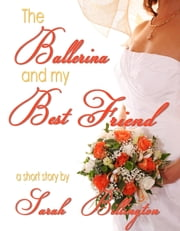 The Ballerina & My Best Friend ebook by Sarah Billington