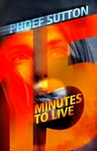 Fifteen Minutes to Live ebook by Phoef Sutton