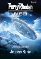 Perry Rhodan Neo Story 12: Jespers Reise ebook by Christian Montillon