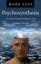 Psychosynthesis Made Easy ebook by Stephanie Sorrell