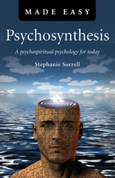 Psychosynthesis Made Easy - A Psychospiritual Psychology for Today ebook by Stephanie Sorrell