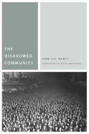 The Disavowed Community ebook by Jean-Luc Nancy,Philip Armstrong