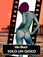 Solo un gioco eBook by Miss Black