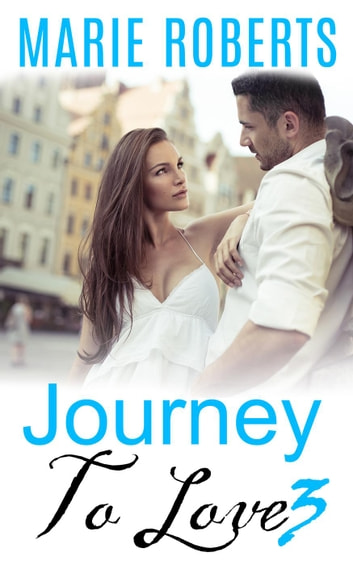 Journey To Love: 3 - Journey To Love, #3 ebook by Marie Roberts