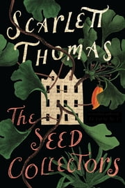 The Seed Collectors - A Novel ebook by Scarlett Thomas