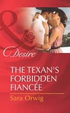 The Texan's Forbidden Fiancée (Mills & Boon Desire) ebook by Sara Orwig