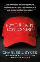 How the Right Lost Its Mind ebook by Charles J. Sykes