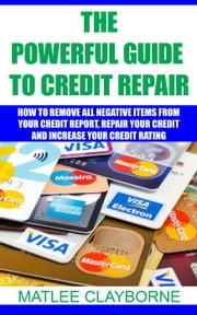 The Powerful Guide To Credit Repair ebook by Matlee Clayborne