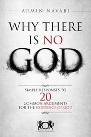 Why There Is No God: Simple Responses to 20 Common Arguments for the Existence of God ebook by Armin Navabi