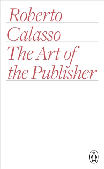 The Art of the Publisher ebook by Roberto Calasso