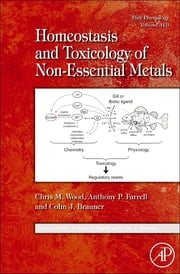 Fish Physiology: Homeostasis and Toxicology of Non-Essential Metals ebook by Chris M. Wood,Anthony P. Farrell,Colin J. Brauner