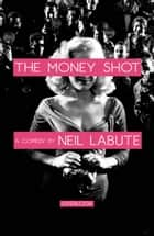 The Money Shot - A Play ebook by
