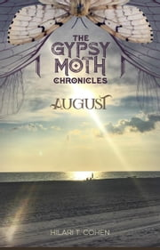 August - The Gypsy Moth Chronicles, Book Three ebook by Hilari T. Cohen