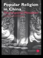 Popular Religion in China ebook by Stephan Feuchtwang