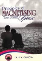 Principles of Magnetising Your Divine Spouse ebook by Dr. D. K. Olukoya