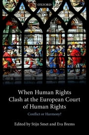 When Human Rights Clash at the European Court of Human Rights - Conflict or Harmony? ebook by Stijn Smet, Eva Brems