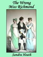 The Wrong Miss Richmond ebook by Sandra Heath