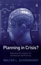 Planning in Crisis? - Theoretical Orientations for Architecture and Planning ekitaplar by Walter Schoenwandt