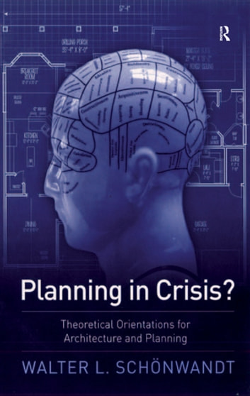 Planning in Crisis? - Theoretical Orientations for Architecture and Planning ebook by Walter Schoenwandt