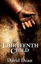 The Thirteenth Child ebook by David Dean