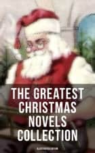 The Greatest Christmas Novels Collection (Illustrated Edition) - Life and Adventures of Santa Claus, The Romance of a Christmas Card, The Little City of Hope ebook by J. M. Barrie, Charles Dickens, Johanna Spyri,...