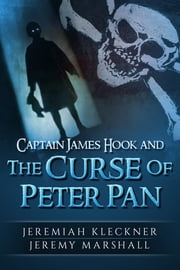 Captain James Hook and the Curse of Peter Pan - Book One in the Captain James Hook Series ebook by Jeremiah Kleckner,Jeremy Marshall