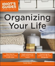 Idiot's Guides: Organizing Your Life ebook by Cyndy Aldred
