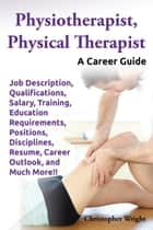 Physiotherapist, Physical Therapist ebook by Christopher Wright